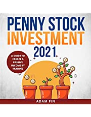 Penny Stock Investment 2021: A Guide to Create a Passive Income by Trading