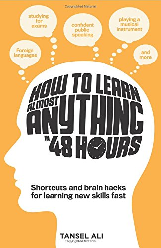 How to Learn Almost Anything in 48 Hours : Shortcuts and brain hacks for learning new skills fast (Anglais) Broché – 1 septembre 2015 Tansel Ali Hardie Grant Books 1743790562 Health