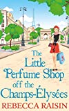 The Little Perfume Shop Off The Champs-Élysées (The Little Paris Collection, Book 3) by  Rebecca Raisin in stock, buy online here
