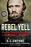 img - for Rebel Yell: The Violence, Passion, and Redemption of Stonewall Jackson by S. C. Gwynne (2014-09-30) book / textbook / text book