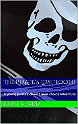 The Pirate's Lost Tooth: A young pirate's choose your choice adventure