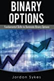 Options Trading For Beginners: Fundamental Skills To Dominate Binary Options (Day Trading,stocks,day trading, penny stocks)