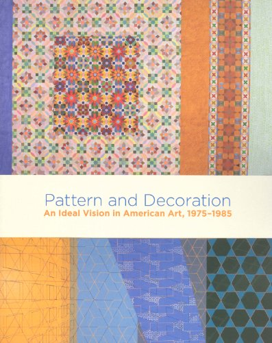 Pattern and Decoration: An Ideal Vision in American Art