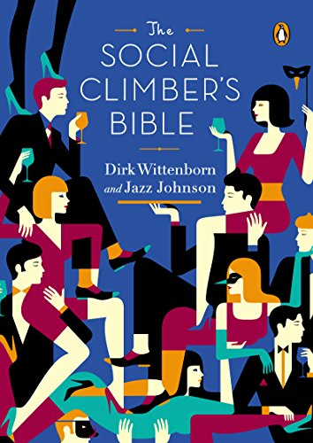 The Social Climber's Bible: A Book of Manners, Practical Tips, and Spiritual Advice for the Upwardly Mobile ()