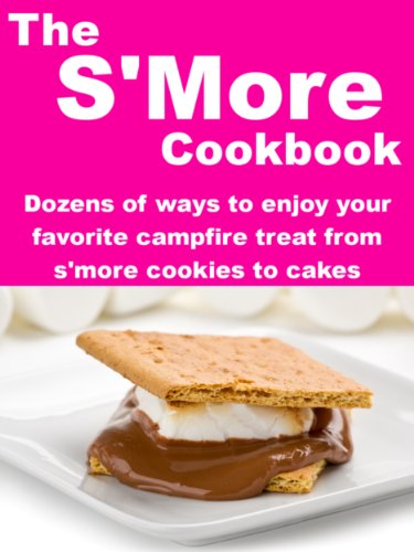 The SMore Cookbook: Dozens of Ways to Enjoy Your Favorite Campfire Treat from S'More Cookies to Cakes