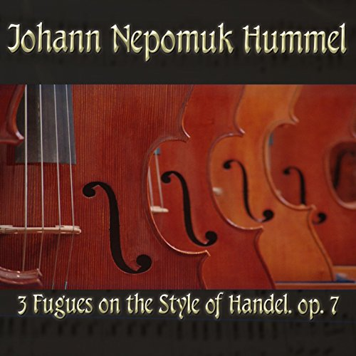 Johann Nepomuk Hummel: 3 Fugues on the Style of Handel, op. ()