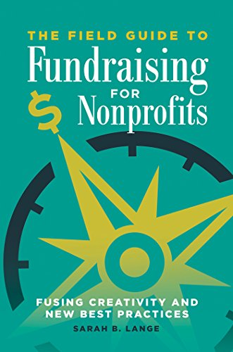 The Field Guide to Fundraising for Nonprofits: Fusing Creativity and New Best Practices (Best Non Profit Organizations Websites)