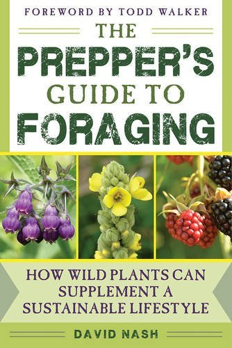 The Prepper's Guide to Foraging: How Wild Plants Can Supplement a Sustainable Lifestyle by David Nash (2016-10-25)