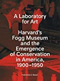 A Laboratory for Art, Francesca G. Bewer, 0300154690