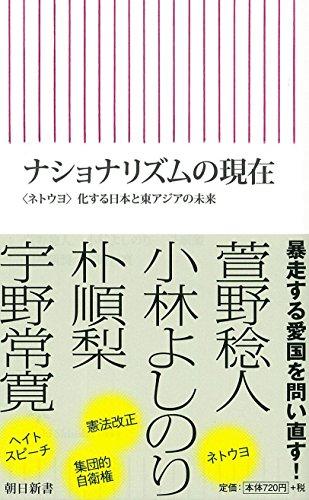 ナショナリズムの現在――〈ネトウヨ〉化する日本と東アジアの未来 (朝日新書)