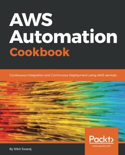 AWS Automation Cookbook: Continuous Integration and Continuous Deployment using AWS services by Packt Publishing - ebooks Account