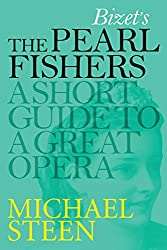 Bizet's The Pearl Fishers - Les Pêcheurs de Perles: A Short Guide To A Great Opera
