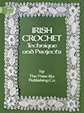 Irish Crochet: Technique and Projects (Dover Knitting, Crochet, Tatting, Lace)
