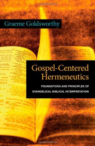 Read Online Gospel-Centered Hermeneutics: Foundations and Principles of Evangelical Biblical Interpretation PDF
