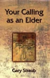 img - for Your Calling as an Elder by Rev. Dr. Gary Straub (2003-10-01) book / textbook / text book