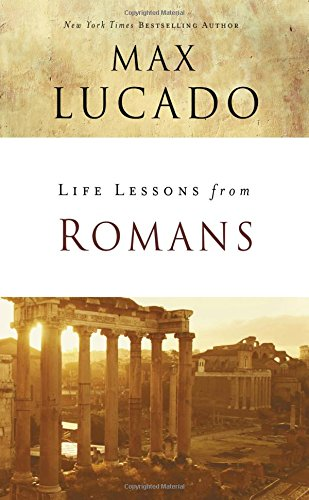 Check expert advices for max lucado life lessons from romans?