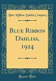 Amazon / Forgotten Books: Blue Ribbon Dahlias, 1924 Classic Reprint (Blue Ribbon Dahlia Company)