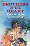 Brothers of the Heart, Joan Blos, 0689711662