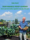 img - for Sustainable Roof Garden, How to get fresh healthy vegetables every day of the year? book / textbook / text book