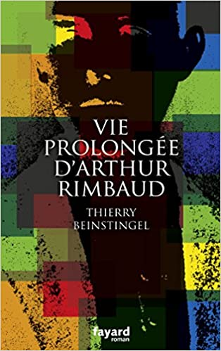 Thierry Beinstingel (Août 2016) - Vie prolongée d'Arthur Rimbaud