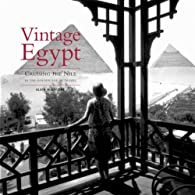 Vintage Egypt: Cruising the Nile in the Golden Age of Travel par Alain Blottière