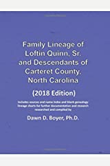 Family Lineage of Loftin Quinn, Sr. and Descendants of Carteret County, North Carolina: 2018 Edition; includes sources and name index and blank ... Lineage Charts by Dawn Boyer, Ph.D.) Paperback
