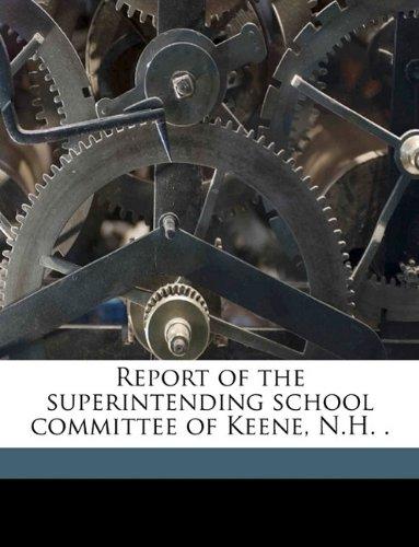 Read Online Report of the superintending school committee of Keene, N.H. . Volume 1903 ebook