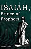 Isaiah, Prince of Prophets, Kenneth E. Jones, 1604161833