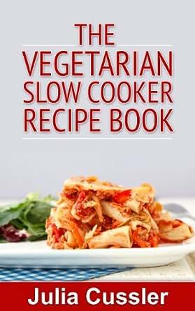 125 best vegetarian slow cooker recipes book