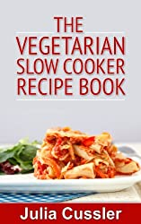 Vegetarian Slow Cooker Recipe Book - Vegetarian Cookbook for Busy Women (Diet Recipe Books - Healthy Cooking for Healthy Living 3)