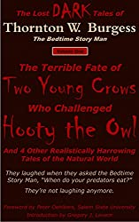 The Terrible Fate of Two Young Crows Who Challenged Hooty the Owl: And 4 Other Realistically Harrowing Tales of the Natural World (The Lost DARK Tales of Thornton W. Burgess Book 1)
