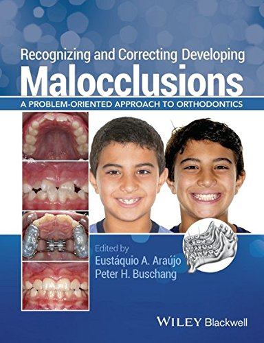 Recognizing and Correcting Developing Malocclusions: A Problem-Oriented Approach to Orthodontics by Wiley-Blackwell