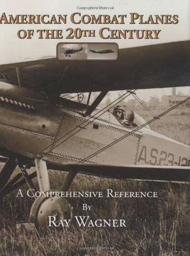American Combat Planes of the 20th Century: A Comprehensive (American Combat Planes Ray Wagner)