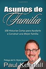 Asuntos de Familia: 100 Historias Cortas para Ayudarle a Construir una Mejor Familia (Spanish Edition) Paperback
