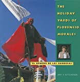 The Holiday Yards of Florencio Morales, Kitchener, Amy V., 1617033324