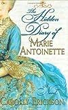 The Hidden Diary of Marie Antoinette: A Novel