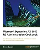Microsoft Dynamics AX 2012 R2 Administration Cookbook