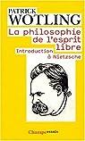 La philosophie de l'esprit libre : Introduction à Nietzsche par Wotling