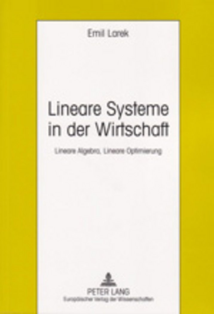 Lineare Systeme in der Wirtschaft: Lineare Algebra, Lineare Optimierung
