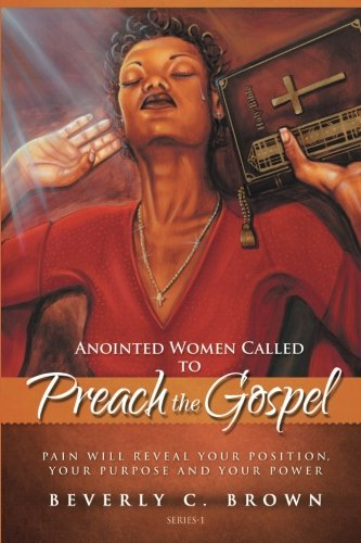 Anointed Women Called to Preach the Gospel: Pain will reveal your Position, your Purpose, and your Power.