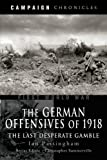 The German Offensives of 1918, Ian Passingham, 1844156362