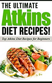 ATKINS: The Ultimate ATKINS Diet Recipes!: Atkins Diet: Top Atkins Diet Recipes for Beginners