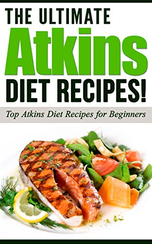 ATKINS: The Ultimate ATKINS Diet Recipes!: Atkins Diet: Top Atkins Diet Recipes for Beginners by Life Changing Diets