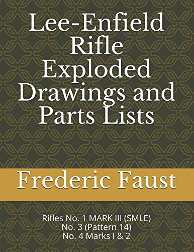- Lee-Enfield Rifle Exploded Drawings and Parts Lists: Rifles No. 1  MARK III (SMLE) - No. 3 (Pattern 14) - No. 4  Marks I & 2