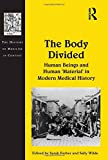 img - for The Body Divided: Human Beings and Human 'Material' in Modern Medical History (The History of Medicine in Context) book / textbook / text book