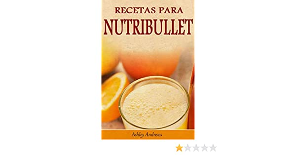 Amazon.com: Recetas Para Nutribullet® Pérdida De Peso Y Licuados Para Tu Nutribullet® (Spanish Edition) eBook: Ashley Andrews, David Arieta Galván: Kindle ...
