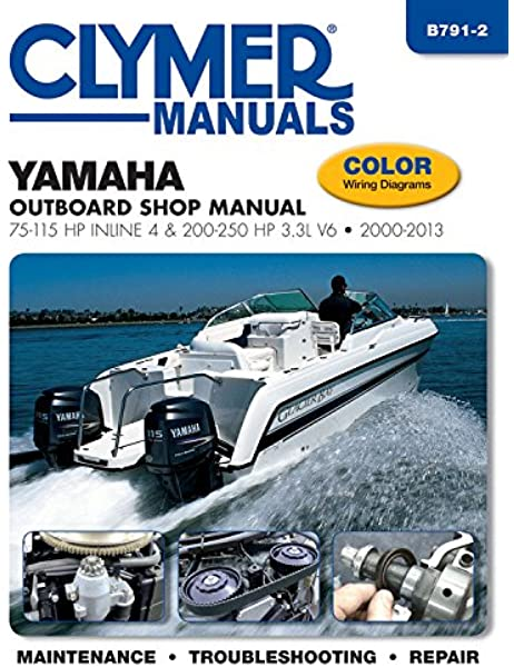 Yamaha Outboard Shop Manual: 75-115 HP Inline 4 & 200-250 HP 3.3L V6  2000-2013 (Clymer Manuals): Editors of Haynes Manuals: 9781620921326:  Amazon.com: BooksAmazon.com