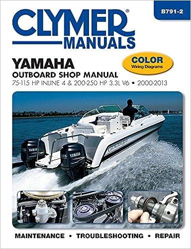 yamaha outboard shop manual: 75-115 hp inline 4 & 200-250 hp 3 3l v6  2000-2013 (clymer manuals) paperback – december 15, 2014