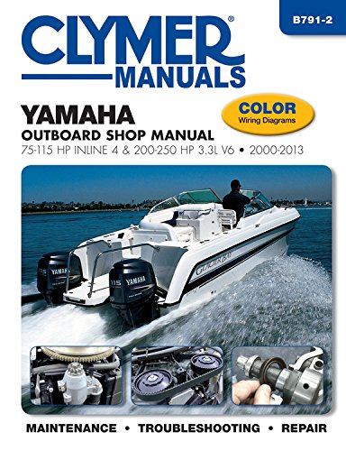 Yamaha Outboard Shop Manual: 75-115 HP Inline 4 & 200-250 HP 3.3L V6 2000-2013 (Clymer Manuals) (Hp Manual)