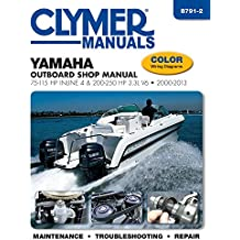 Yamaha Outboard Shop Manual: 75-115 HP Inline 4 & 200-250 HP 3.3L V6 2000-2013 (Clymer Manuals)